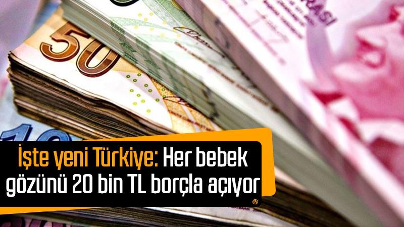 İşte yeni Türkiye: Her bebek gözünü 20 bin TL borçla açıyor!