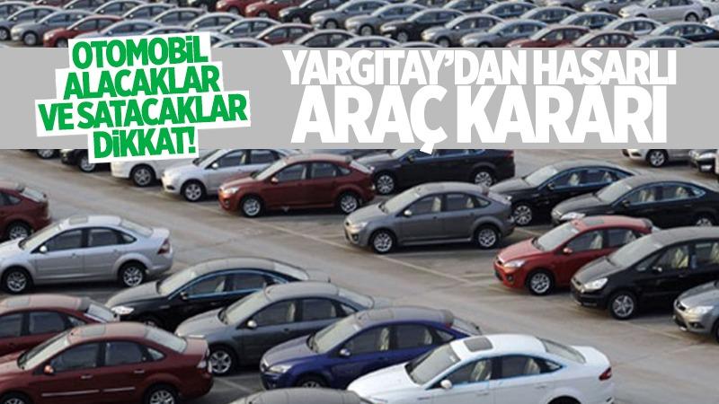 Otomobil alacaklar ve satacaklar dikkat! Yargıtay'dan hasarlı araç kararı