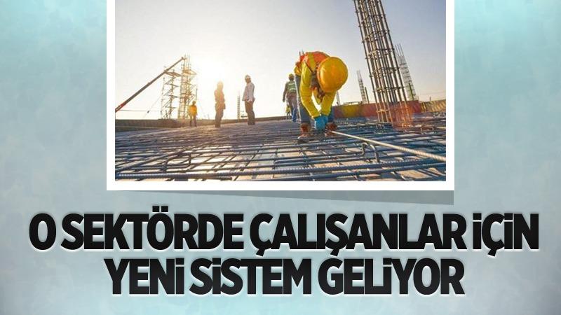 Müteahhitlik şirketleri ve inşaat çalışanları için yeni sistem yolda