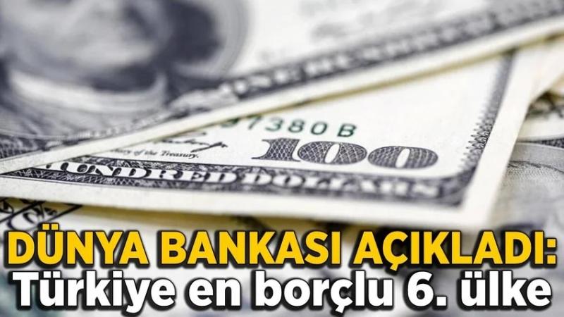 Dünya Bankası açıkladı: Türkiye en borçlu 6. ülke