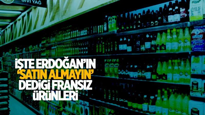 İşte Erdoğan'ın ''satın almayın'' dediği Fransız ürünleri